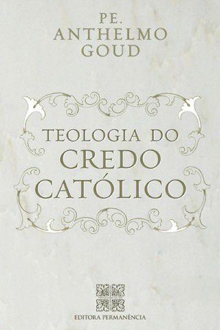 Teologia do Credo Católico - Pe. Anthelmo Goud