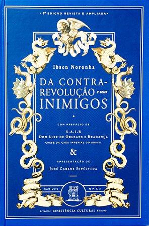 Da Contra-Revolução e seus Inimigos - Ibsen Noronha (CAPA DURA)