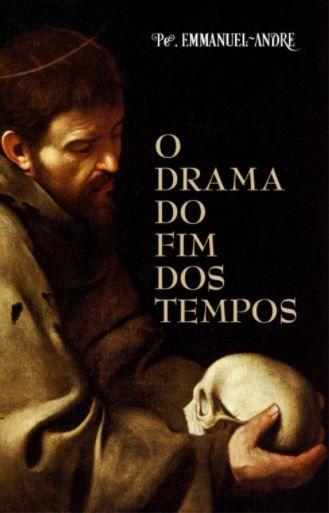 O Drama do Fim dos Tempos - Pe. Emmanuel-André