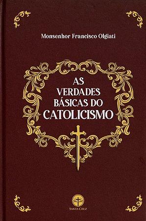 As Verdades Básicas do Catolicismo - Mons. Francisco Olgiati