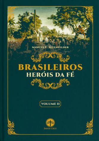 Brasileiros, Heróis da Fé (Vol. 2) - Manuel E. Altenfelder