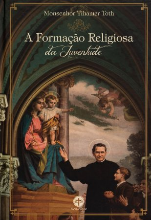 A Formação Religiosa da Juventude - Mons. Tihamer Toth