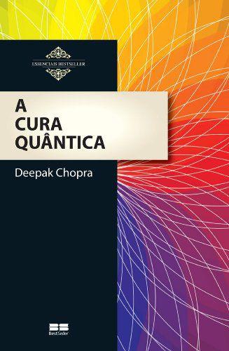 A CURA QUÂNTICA DE DEEPAK CHOPRA