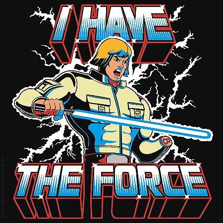 Camiseta I Have the Force - Masculina