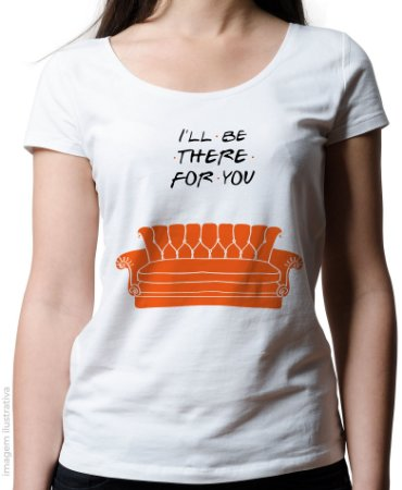 Blusinha I'll Be There for You