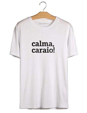 Camiseta Com Frase - Calma, Caraio!
