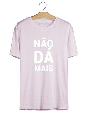 Camiseta Frase Não Dá Mais
