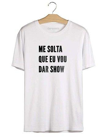 Camiseta Me Solta Que Eu Vou Dar Show