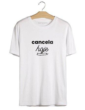 Camiseta com Frase - Cancela hoje