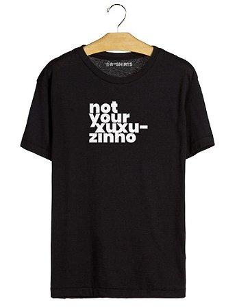 Camiseta Not Your Xuxuzinho