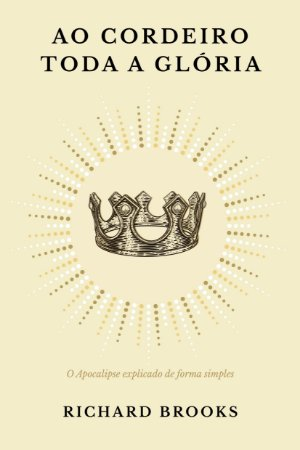 Ao Cordeiro Toda a Glória / Richard Brooks