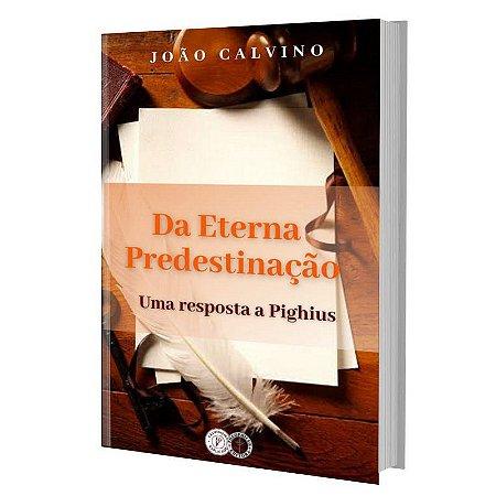 Da Eterna predestinação / João Calvino