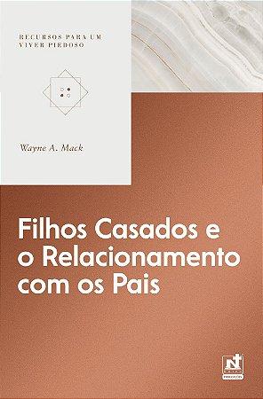 Filhos casados e o relacionamento com os pais / Wayne A. Mack