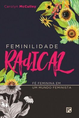 Feminilidade Radical / Carolyn McCulley