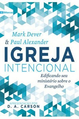 Igreja Intencional / Mark Dever & Paul Alexander