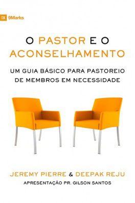 O Pastor e o Aconselhamento / Jeremy Pierre & Deepak Reju
