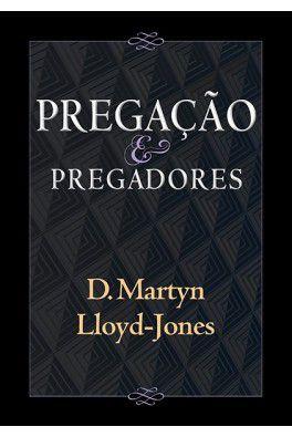 Pregação e Pregadores / D. Martyn Lloyd-Jones