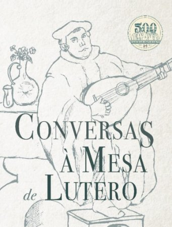 Conversas à Mesa de Lutero / Monergismo