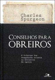 Conselhos para obreiros / Charles H. Spurgeon
