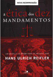 A Ética dos Dez Mandamentos / Hans Ulrich Reifler