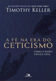 A Fé na era do Ceticismo / Timothy Keller