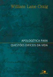 Apologética para Questões difíceis da Vida / William Lane Craig