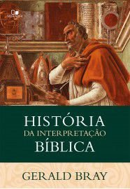 História da interpretação bíblica / Gerald Bray