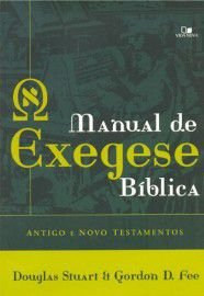Manual de exegese bíblica - Antigo e Novo Testamentos / Gordon D. Fee & Douglas Stuart