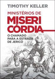 Ministérios de misericórdia / Timothy Keller