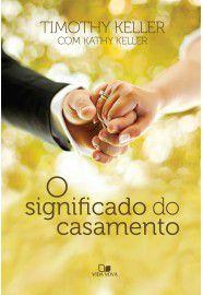 O Significado do Casamento / Timothy Keller & Kathy Keller