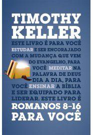 Romanos 8-16 para você / Timothy Keller