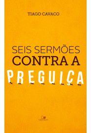 Seis sermões contra a preguiça / Tiago Cavaco