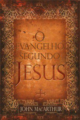 O Evangelho Segundo Jesus / John MacArthur