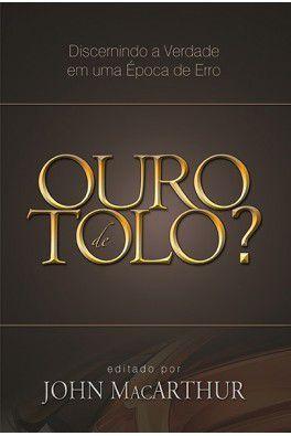 Ouro de Tolo?: Discernindo a verdade em uma época de erro / John MacArthur