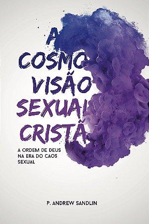 A Cosmovisão sexual Cristã / P. Andrew Sandlin