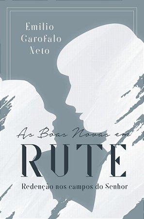 As Boas Novas em Rute / Emílio Garofalo Neto