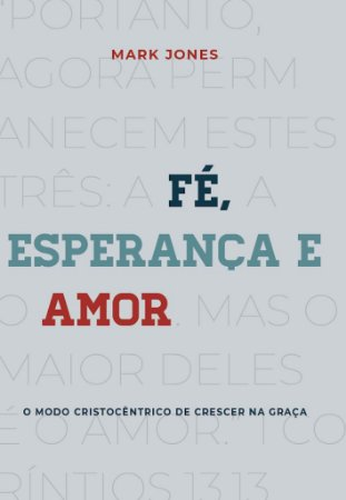 Fé, Esperança e Amor / Mark Jones