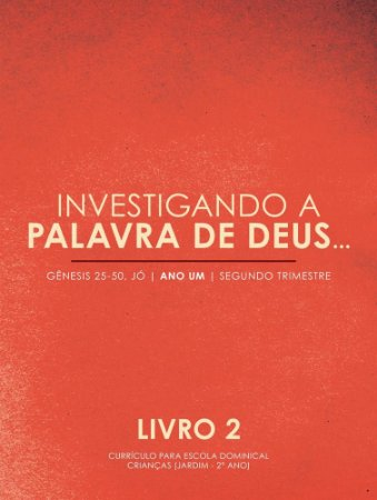 Investigando a Palavra: Livro 2 - Gênesis 25-50 / John C. Kwasny