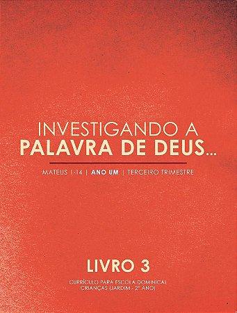 Investigando a Palavra: Livro 3 - Mateus 1-14 / John C. Kwasny