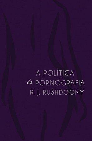 A Política da Pornografia / R. J. Rushdoony