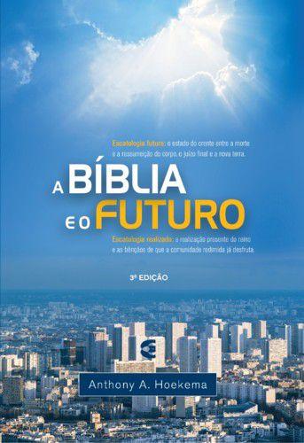 A Bíblia e o Futuro / Anthony A. Hoekema