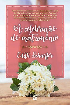 A Celebração do Matrimônio / Edith Schaeffer