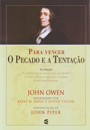 Para vencer o Pecado e a Tentação / John Owen