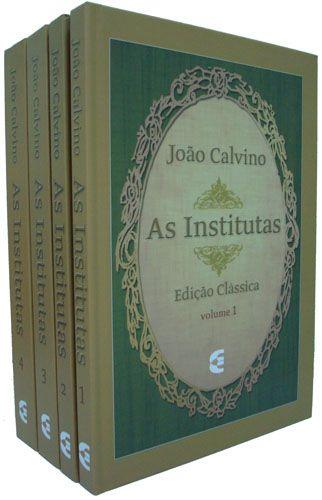 As Institutas da Religião Cristã - Edição Clássica / João Calvino