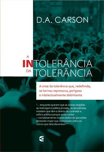 A Intolerância da Tolerância / D. A. Carson