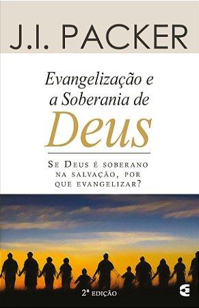 Evangelização e a Soberania de Deus / J. I. Packer