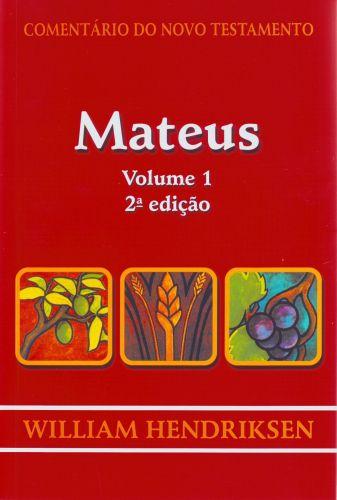 Comentário do Novo Testamento: Mateus - Volume 1 / William Hendriksen