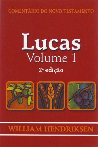 Comentário do Novo Testamento: Lucas - Volume 1 / William Hendriksen