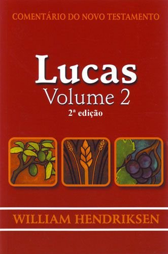 Comentário do Novo Testamento: Lucas - Volume 2 / William Hendriksen