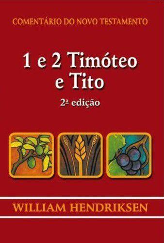 Comentário do Novo Testamento: 1 e 2 Timóteo e Tito / William Hendriksen